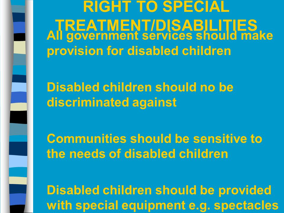 RIGHT TO SPECIAL TREATMENT/DISABILITIES