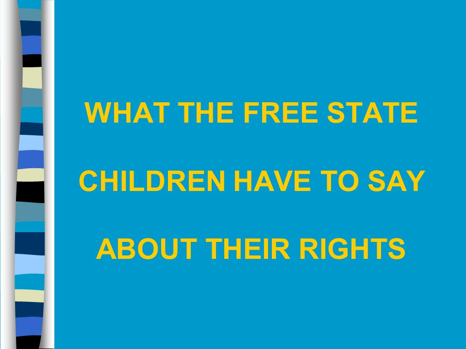 WHAT THE FREE STATE CHILDREN HAVE TO SAY ABOUT THEIR RIGHTS