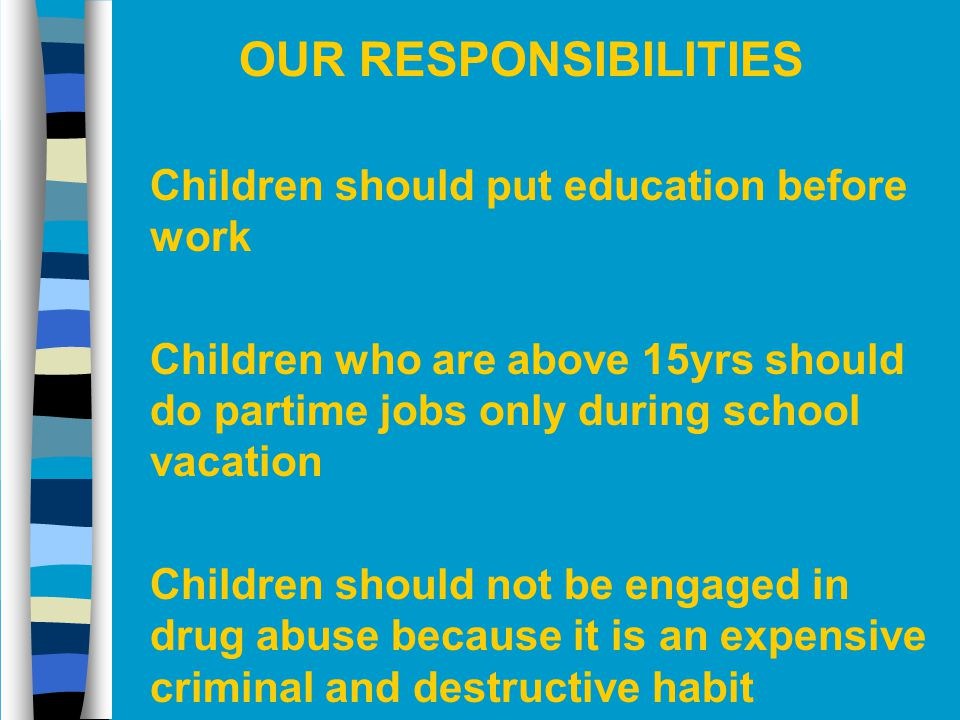 OUR RESPONSIBILITIES Children should put education before work