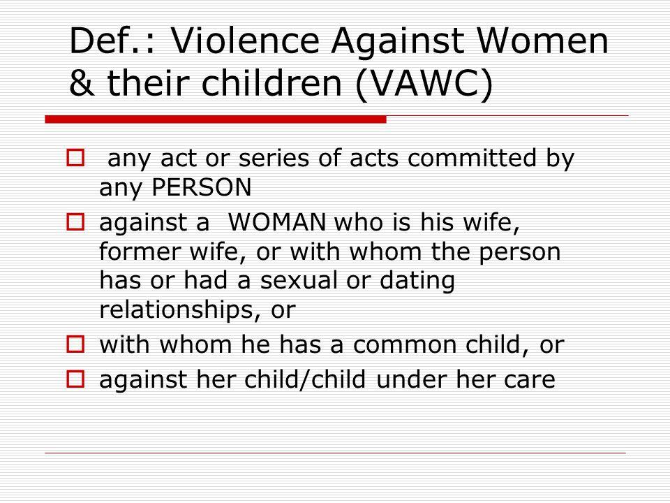 Def.: Violence Against Women & their children (VAWC)