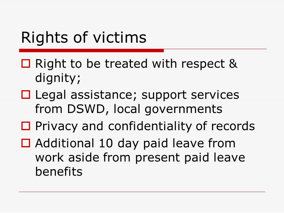 Rights of victims Right to be treated with respect & dignity;