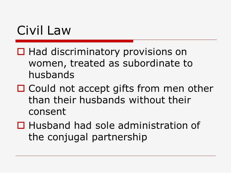 Civil Law Had discriminatory provisions on women, treated as subordinate to husbands.