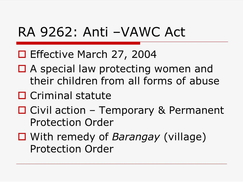 RA 9262: Anti –VAWC Act Effective March 27, 2004