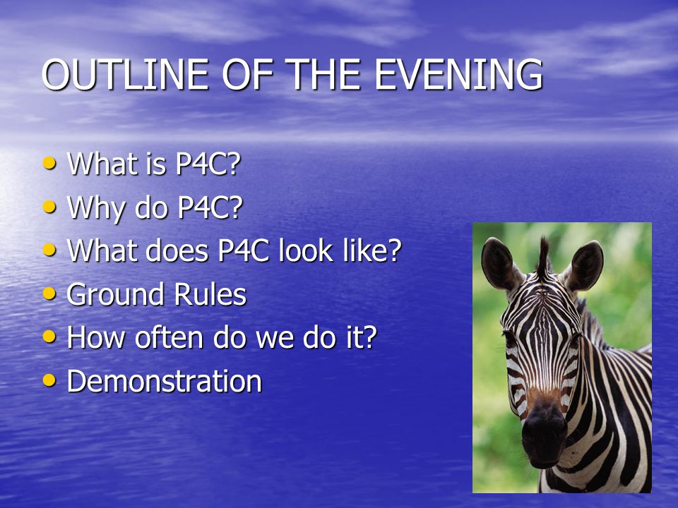 OUTLINE OF THE EVENING What is P4C Why do P4C
