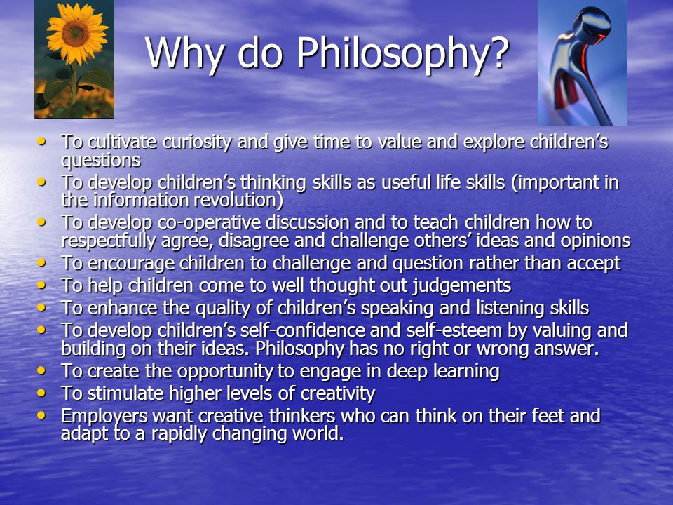 Why do Philosophy To cultivate curiosity and give time to value and explore children's questions.