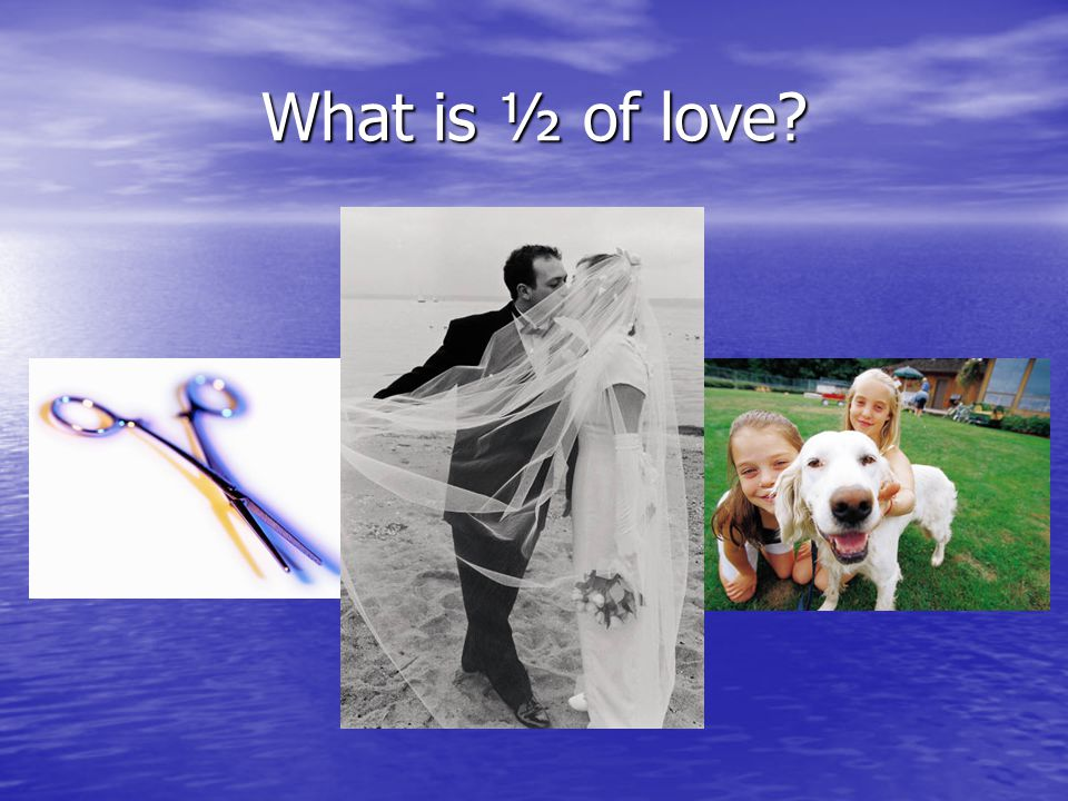 What is ½ of love