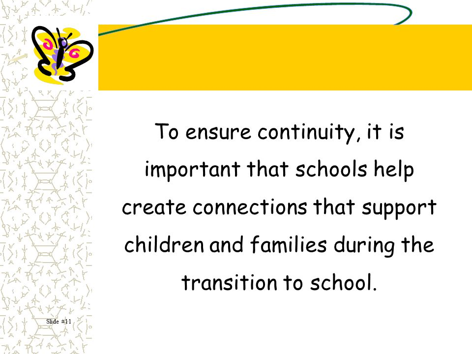 To ensure continuity, it is important that schools help create connections that support children and families during the transition to school.