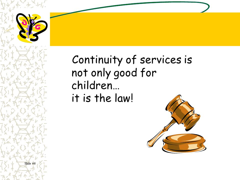 Continuity of services is not only good for children… it is the law!