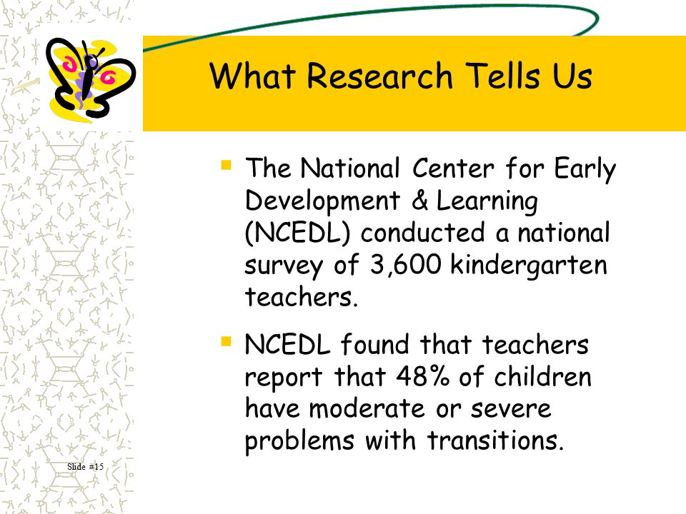 What Research Tells Us The National Center for Early Development & Learning (NCEDL) conducted a national survey of 3,600 kindergarten teachers.