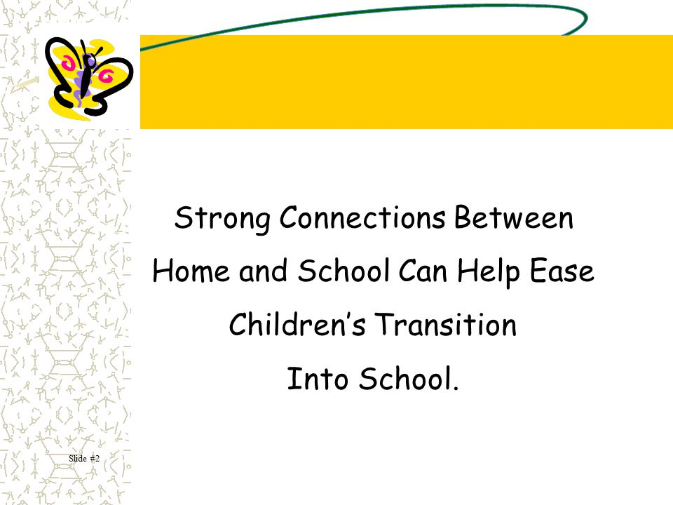 Strong Connections Between Home and School Can Help Ease Children's Transition Into School.