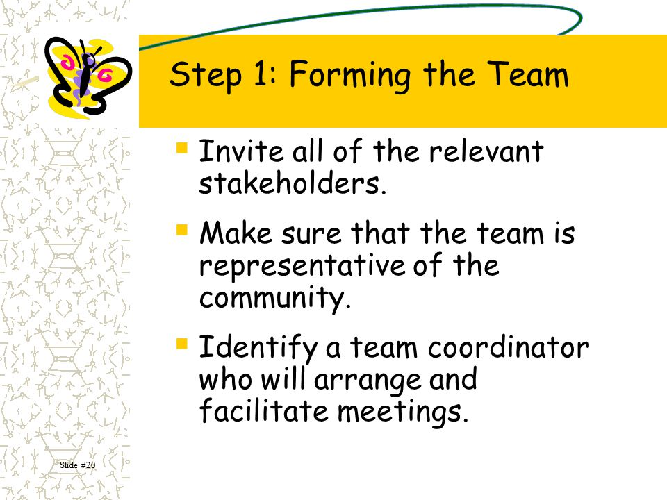 Step 1: Forming the Team Invite all of the relevant stakeholders.