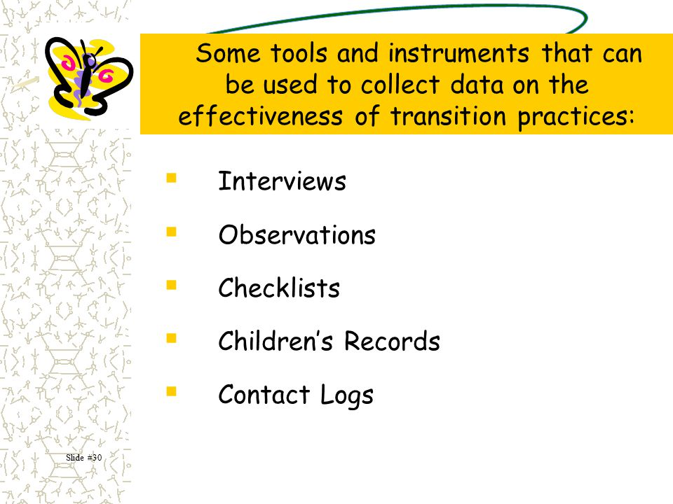 Some tools and instruments that can be used to collect data on the effectiveness of transition practices: