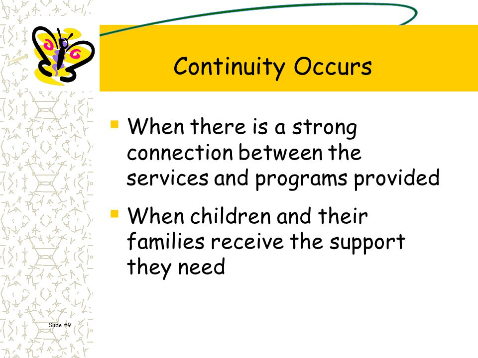 Continuity Occurs When there is a strong connection between the services and programs provided.