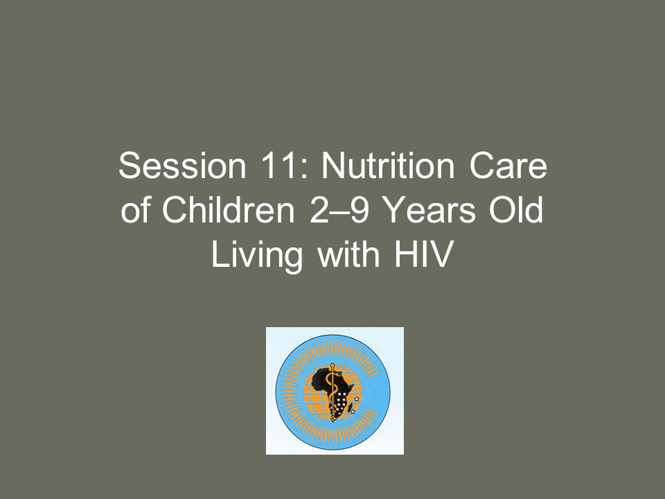 Session 11: Nutrition Care of Children 2–9 Years Old Living with HIV