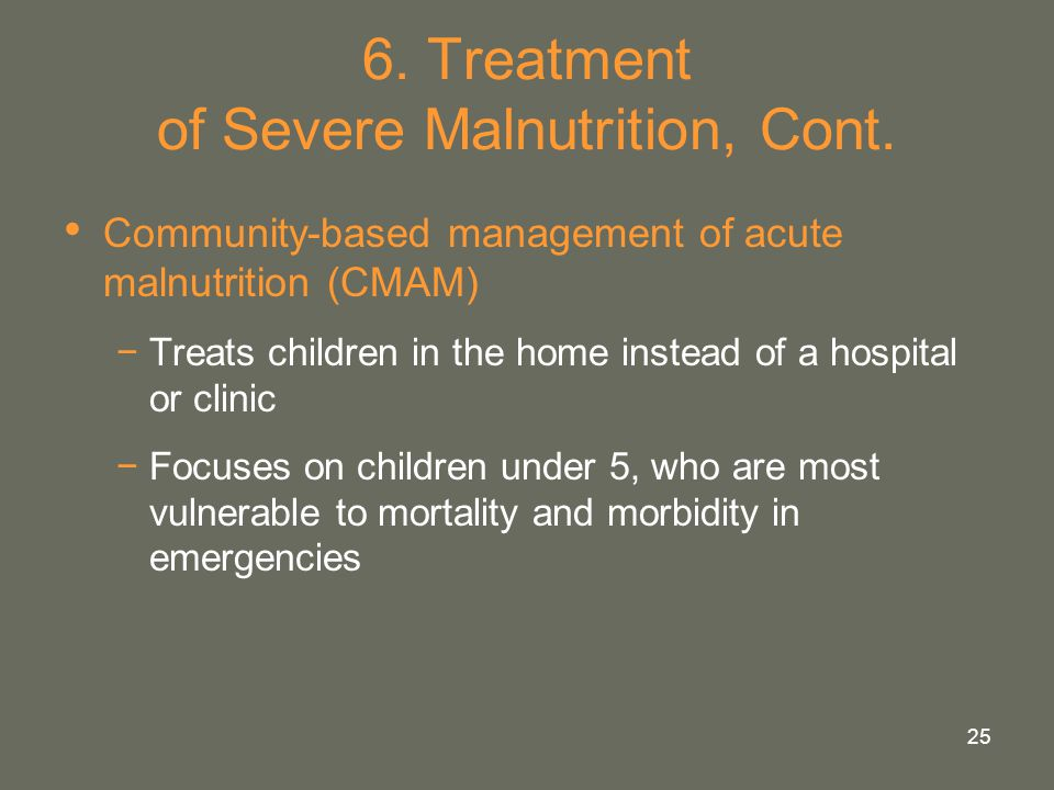 6. Treatment of Severe Malnutrition, Cont.