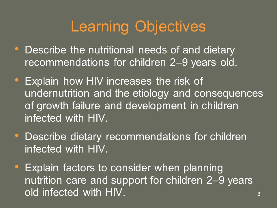 Learning Objectives Describe the nutritional needs of and dietary recommendations for children 2–9 years old.