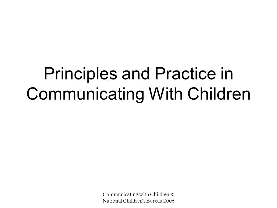 Principles and Practice in Communicating With Children