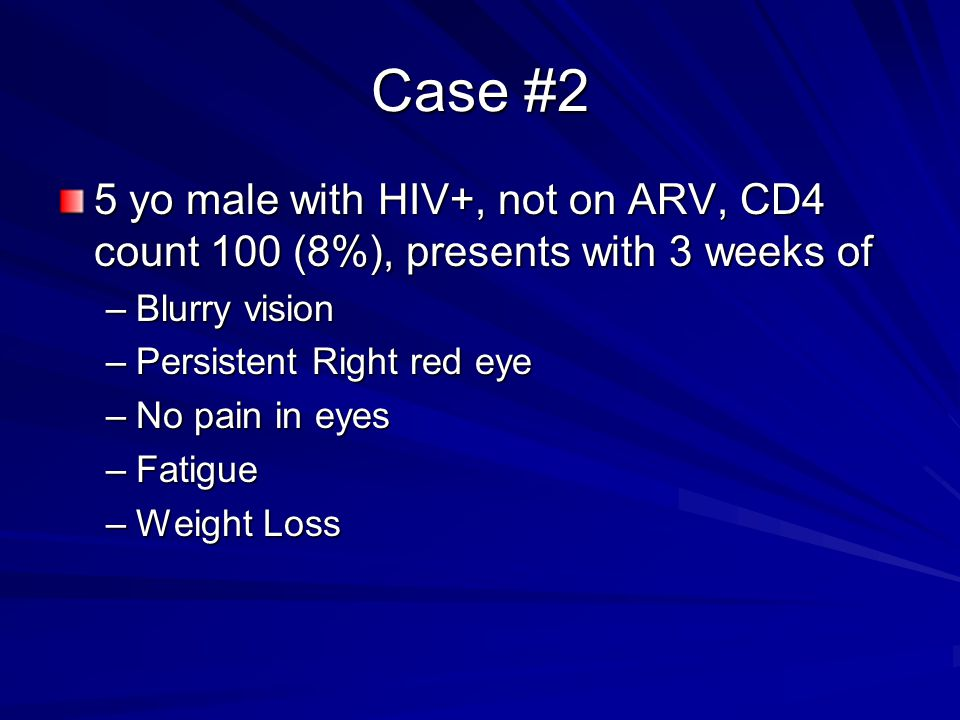 Case #2 5 yo male with HIV+, not on ARV, CD4 count 100 (8%), presents with 3 weeks of. Blurry vision.