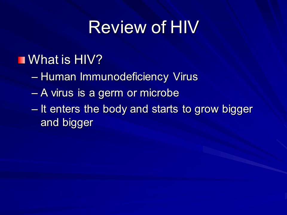 Review of HIV What is HIV Human Immunodeficiency Virus