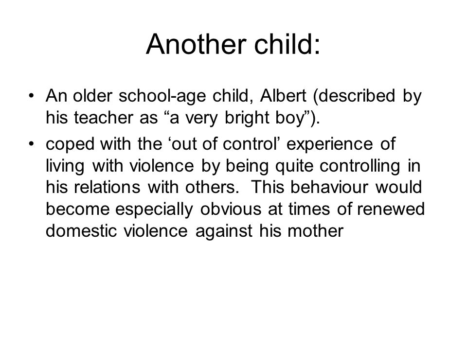 Another child: An older school-age child, Albert (described by his teacher as a very bright boy ).