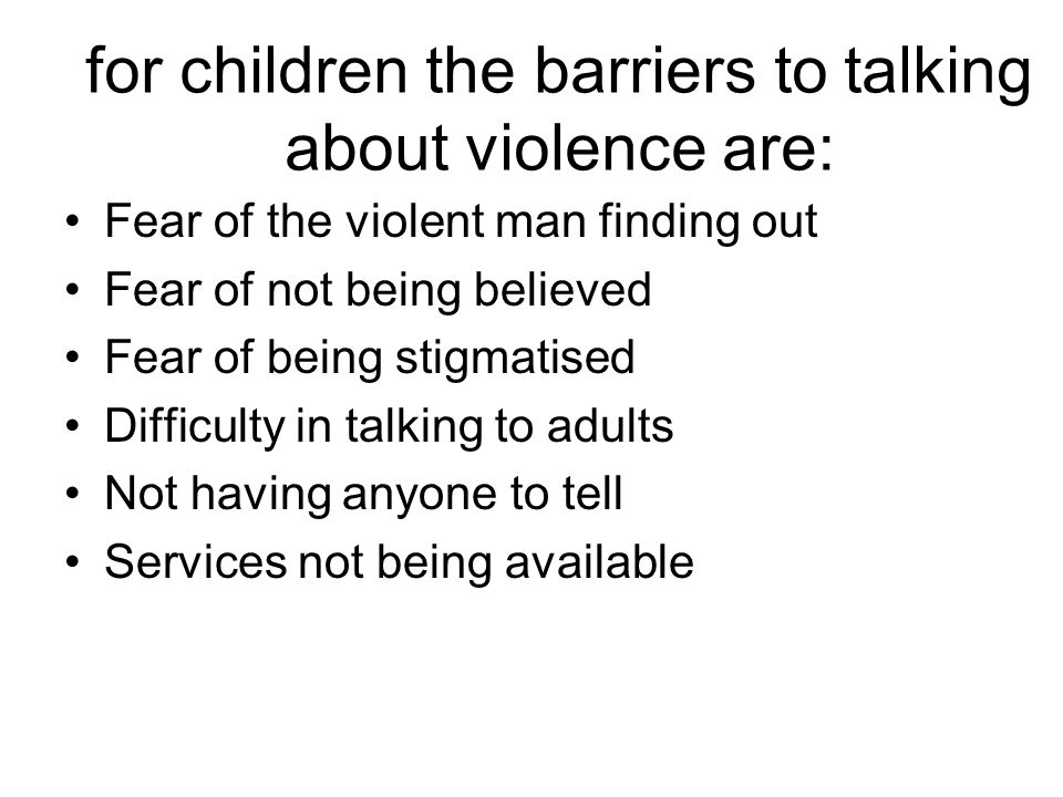 for children the barriers to talking about violence are: