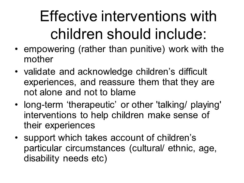 Effective interventions with children should include: