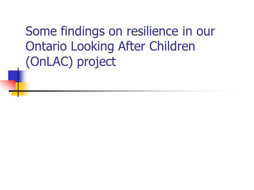 Some findings on resilience in our Ontario Looking After Children (OnLAC) project