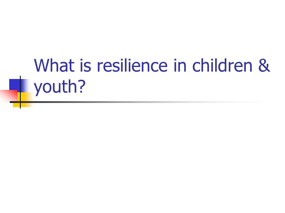 What is resilience in children & youth