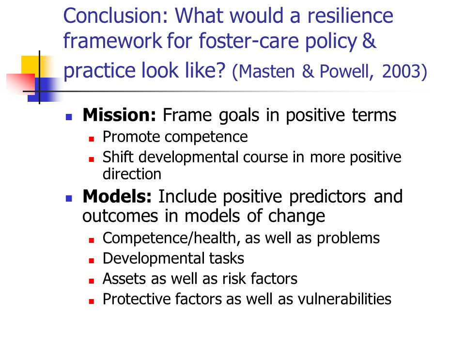 Conclusion: What would a resilience framework for foster-care policy & practice look like (Masten & Powell, 2003)