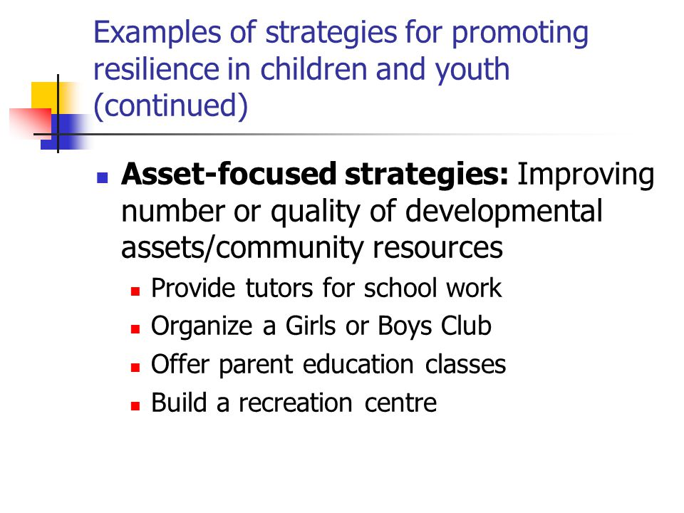 Examples of strategies for promoting resilience in children and youth (continued)