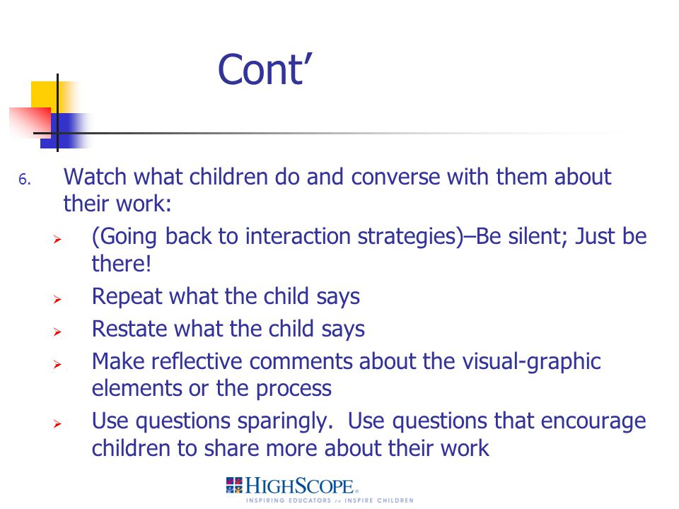 Cont' Watch what children do and converse with them about their work: