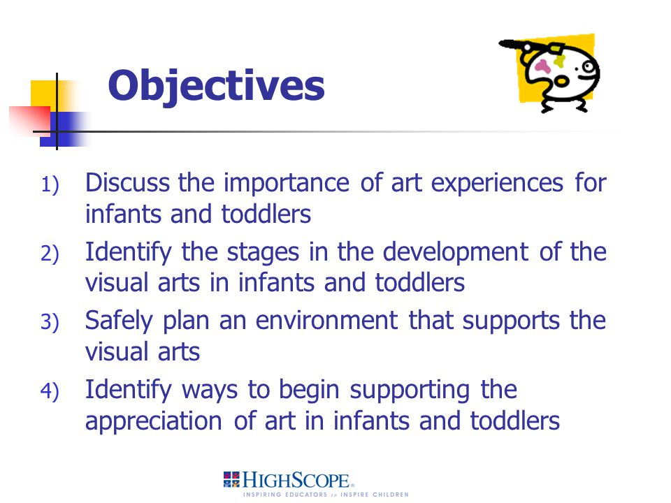 Objectives Discuss the importance of art experiences for infants and toddlers.
