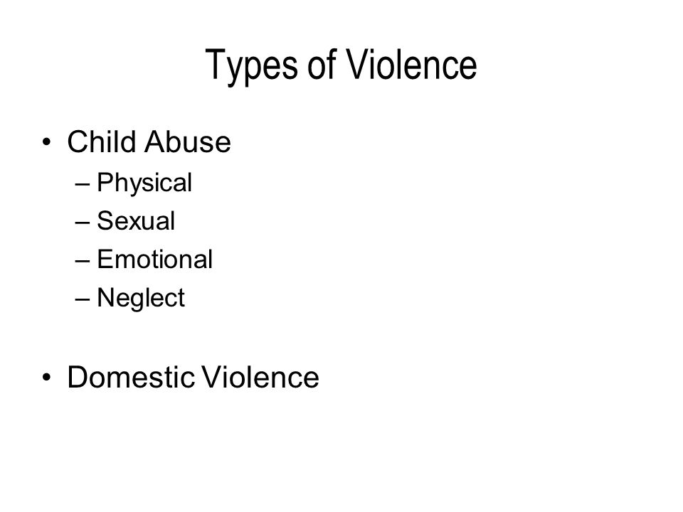 Types of Violence Child Abuse Domestic Violence Physical Sexual