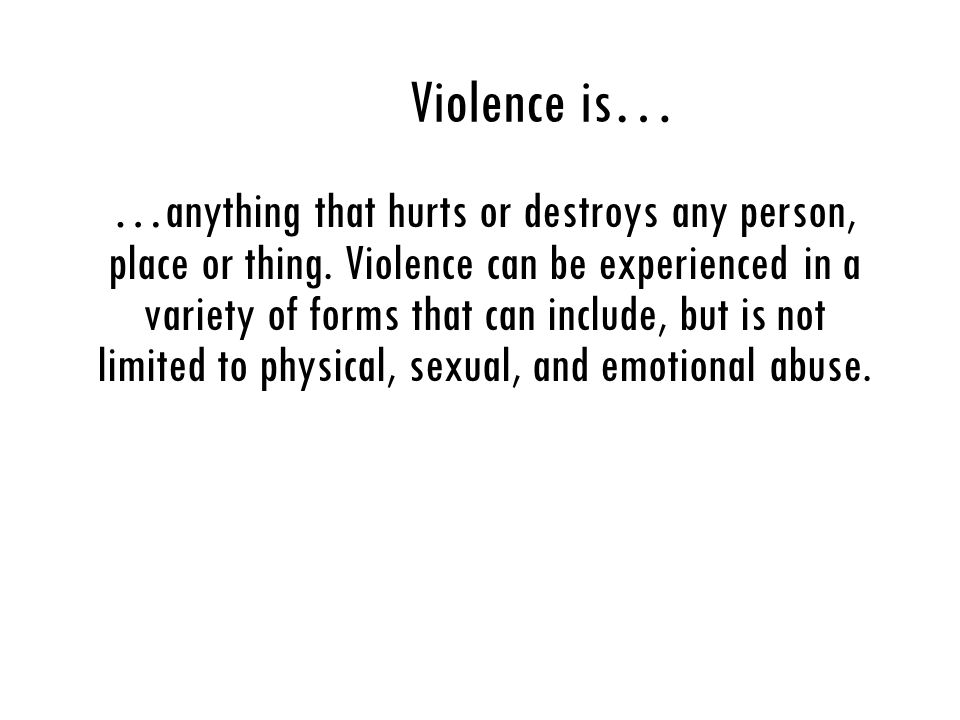 Violence is…