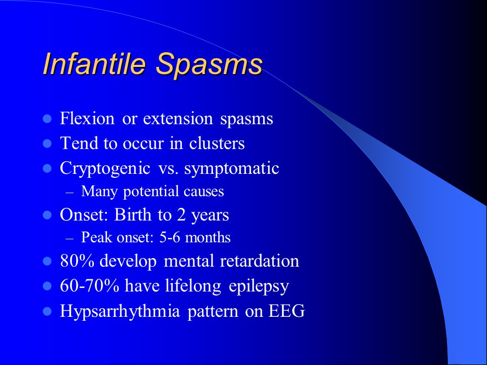 Infantile Spasms Flexion or extension spasms Tend to occur in clusters