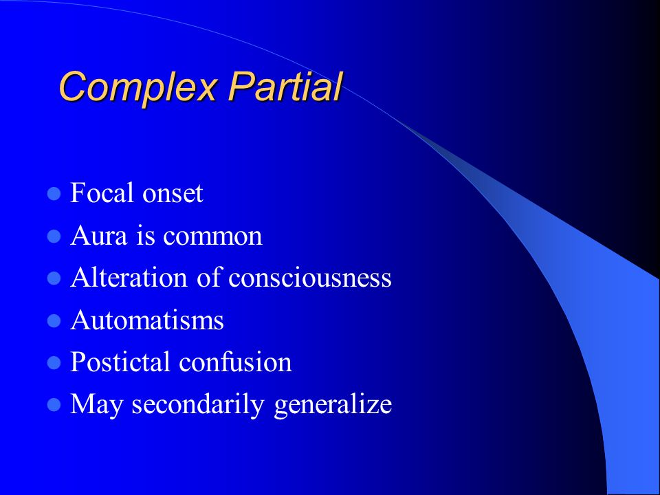Complex Partial Focal onset Aura is common Alteration of consciousness
