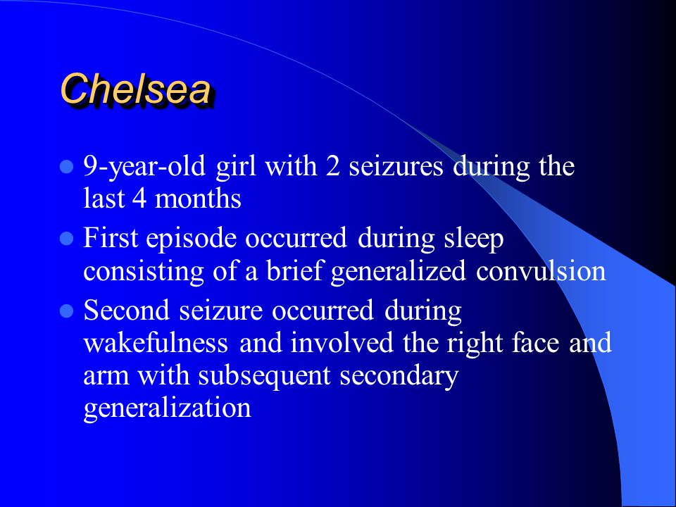 Chelsea 9-year-old girl with 2 seizures during the last 4 months