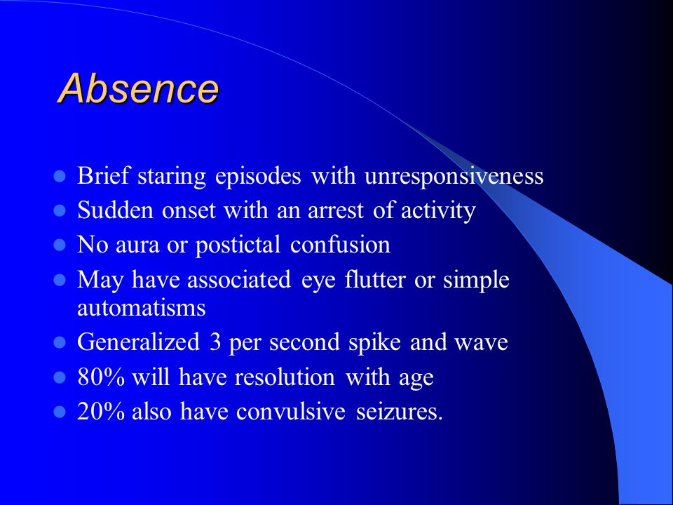 Absence Brief staring episodes with unresponsiveness