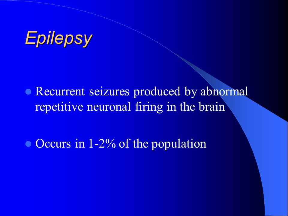 Epilepsy Recurrent seizures produced by abnormal repetitive neuronal firing in the brain.
