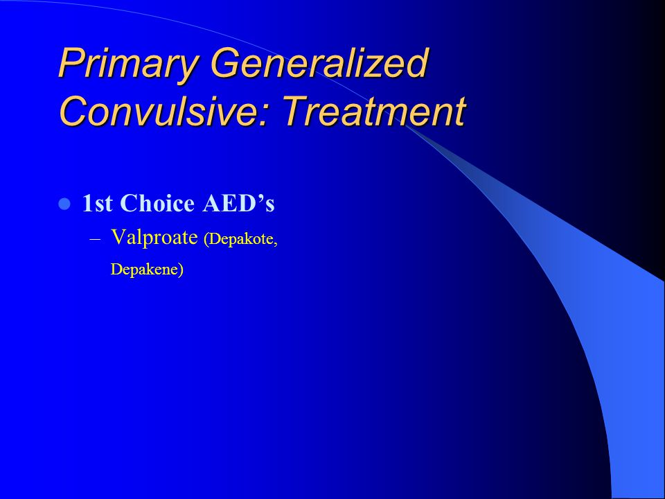 Primary Generalized Convulsive: Treatment