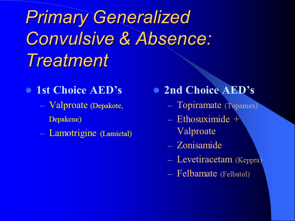 Primary Generalized Convulsive & Absence: Treatment