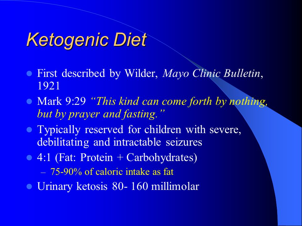 Ketogenic Diet First described by Wilder, Mayo Clinic Bulletin, 1921