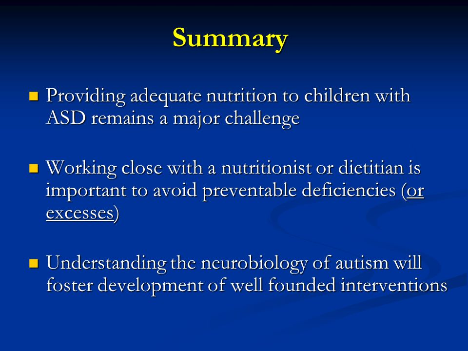 Summary Providing adequate nutrition to children with ASD remains a major challenge.