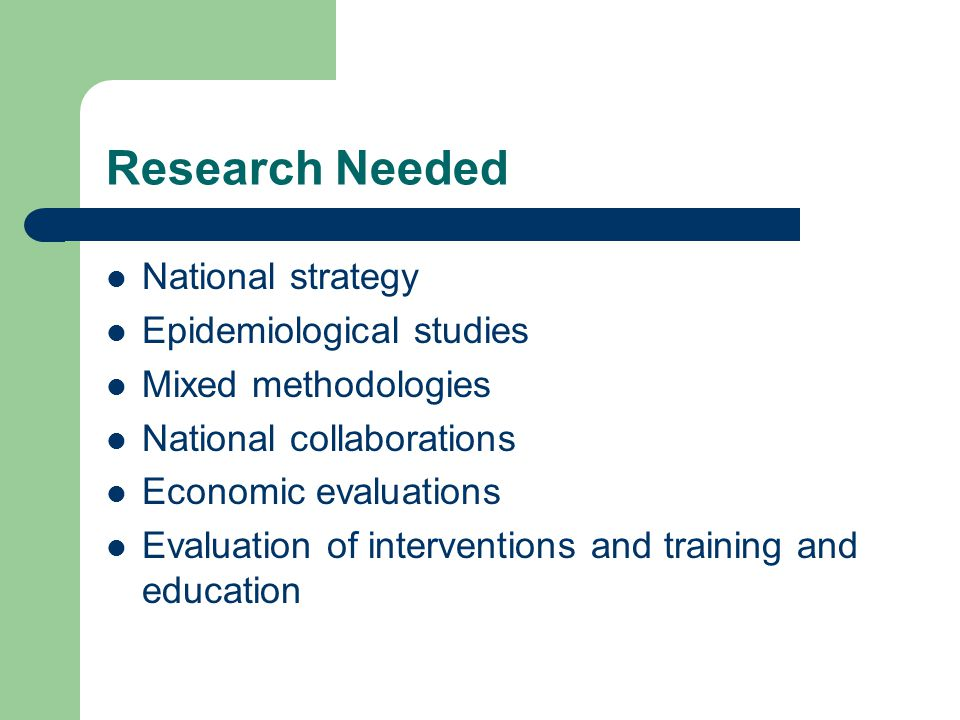 Research Needed National strategy Epidemiological studies
