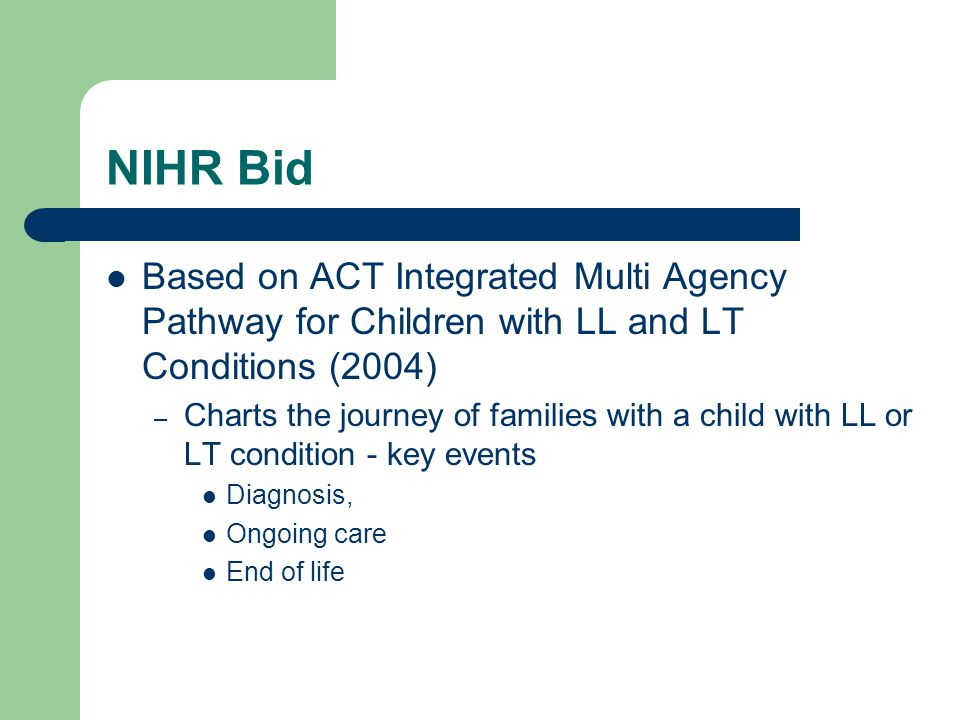 NIHR Bid Based on ACT Integrated Multi Agency Pathway for Children with LL and LT Conditions (2004)