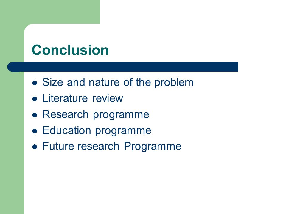 Conclusion Size and nature of the problem Literature review
