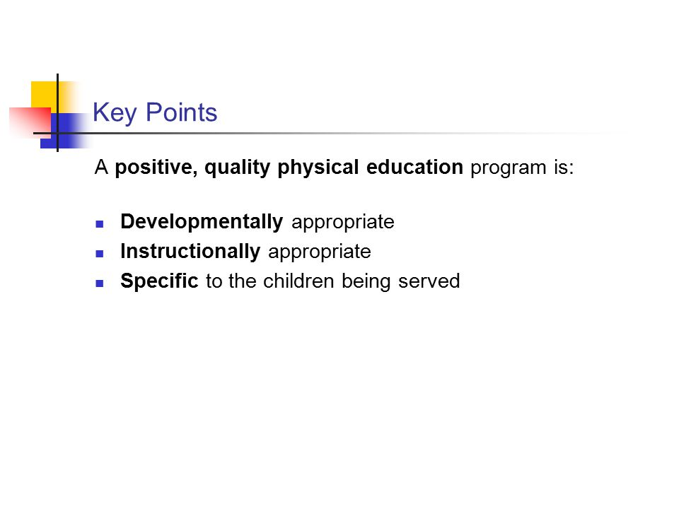 Key Points A positive, quality physical education program is: