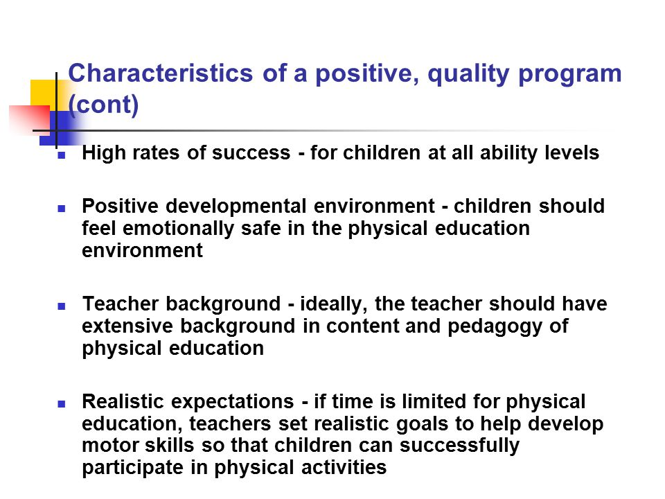 Characteristics of a positive, quality program (cont)