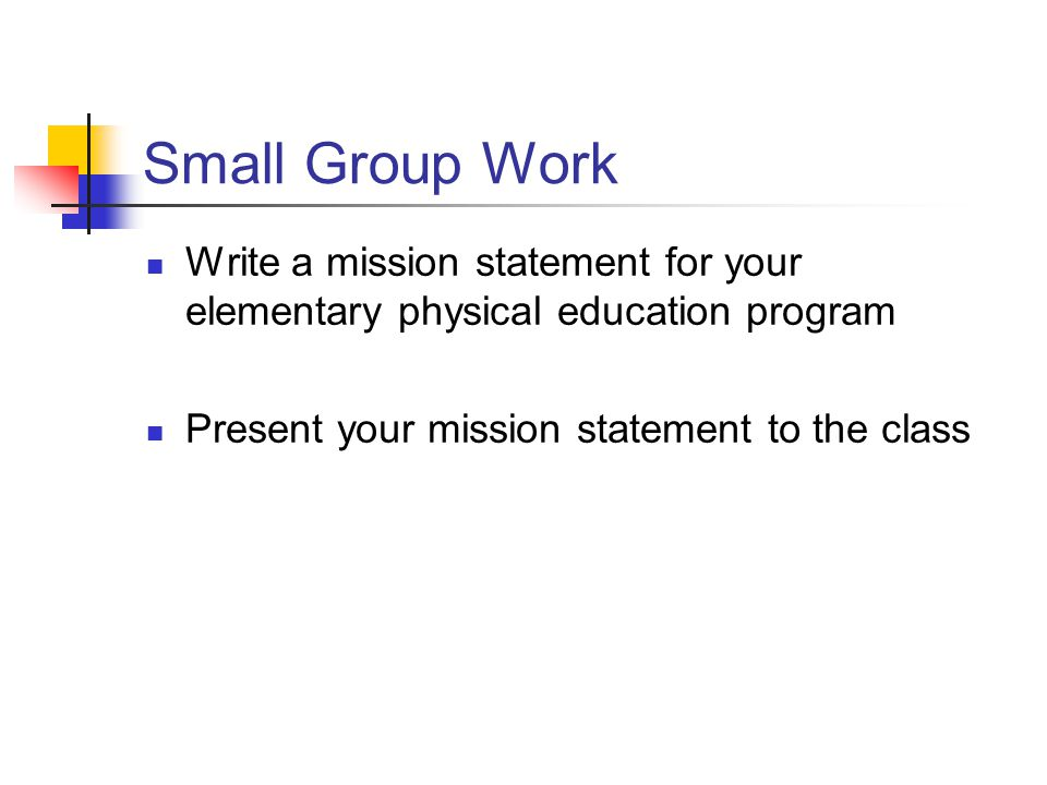 Small Group Work Write a mission statement for your elementary physical education program.