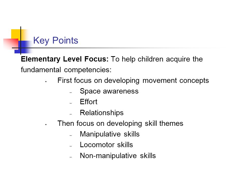 Key Points Elementary Level Focus: To help children acquire the